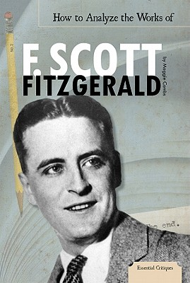 How to Analyze the Works of F. Scott Fitzgerald By Combs, Maggie